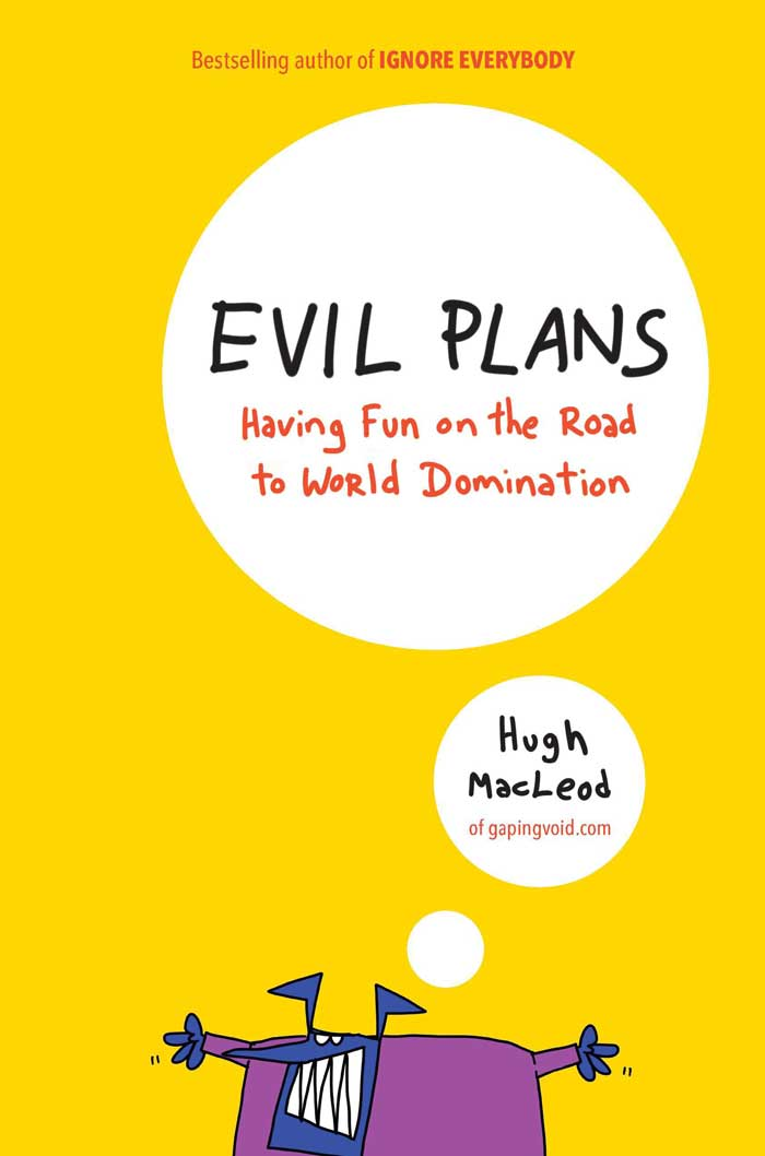 Evil Plans: Having Fun on the Road to World Domination by Hugh MacLeod