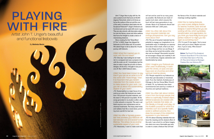 "Recio, Belinda. ""Playing with Fire— Artist John T. Unger's Beautiful and Functional Firebowls."" Organic Spa Magazine May-June 2015: 44-45. Print."