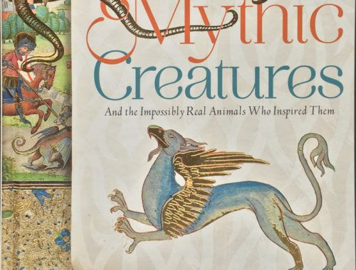 Mythic creatures: and the impossibly real animals who inspired them Cover